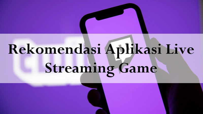 Rekomendasi Aplikasi Live Streaming Game